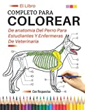 El libro completo para colorear de anatomía del perro para estudiantes y enfermeras de veterinaria: Veterinaria Anatomía Cuaderno de Colorear | Regalo ... | Cuaderno de Anatomía para colorear