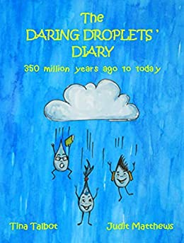The Daring Droplets' Diary: 350 Million Years Ago to Today (Survival Super Squad Book 2) by [Tina Talbot, Judit Matthews]