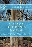 ALABAMA FOOTPRINTS Statehood: A collection of Lost & Forgotten Stories (Kindle Edition)