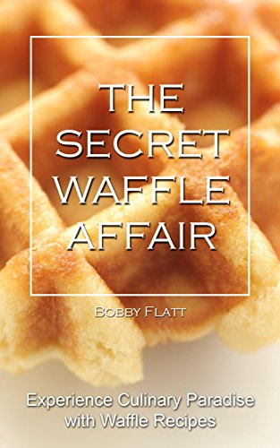 The Secret Waffle Affair: Experience Culinary Paradise with Waffle Recipes (English Edition)