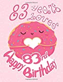 Happy 83rd Birthday: 83 Years Loved, Sweet and Sprinkled with Love this Birthday Book can be used as a Journal or Notebook.  Great Birthday Gift!  Way Better Than a Birthday Card! -  Independently published