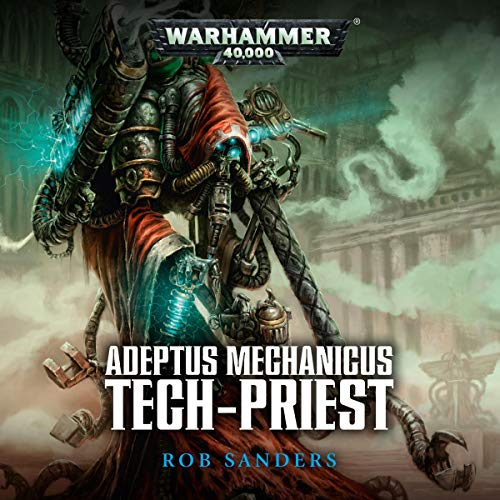 Tech-Priest: Warhammer 40,000     Adeptus Mechanicus, Book 2              De :                                                                                                                                 Rob Sanders                               Lu par :                                                                                                                                 Toby Longworth                      Durée : 5 h et 44 min     Pas de notations     Global 0,0