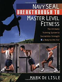Navy SEAL Breakthrough to Master Level Fitness: The Ultimate Training System to Irresistible Strength & a Body-to-Die-For