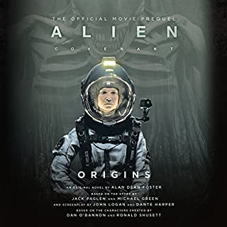 Alien: Covenant Origins     The Official Prequel to the Blockbuster Film              By:                                                                                                                                 Alan Dean Foster                               Narrated by:                                                                                                                                 Tom Taylorson                      Length: 8 hrs and 31 mins     223 ratings     Overall 4.0