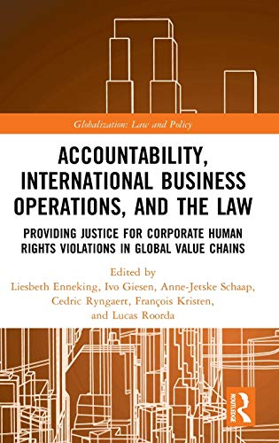 Accountability, International Business Operations and the Law: Providing Justice for Corporate Human Rights Violations in Global Value Chains (Globalization: Law and Policy)