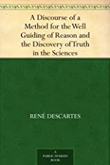 A Discourse of a Method for the Well Guiding of Reason and the Discovery of Truth in the Sciences (English Edition) eBook Kindle