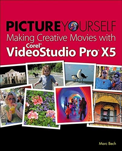[(Picture Yourself Making Creative Movies with Corel VideoStudio Pro X5 )] [Author: Marc Bech] [Jun-2012]