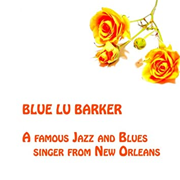 Blue Lu Barker, A famous jazz and blues singer from New Orleans