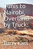 Tunis to Nairobi, Overland by Truck:: Adventures in Africa, 1979