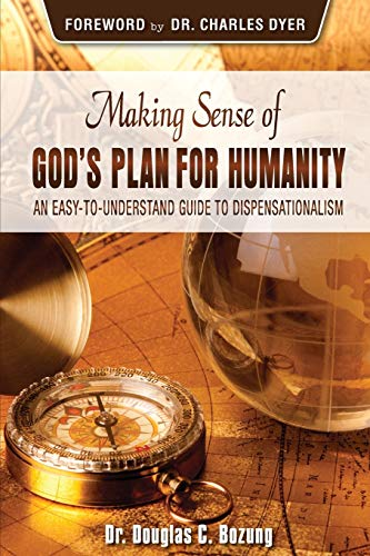 Making Sense of God's Plan for Humanity: An Easy to Understand Guide to Dispensationalism
