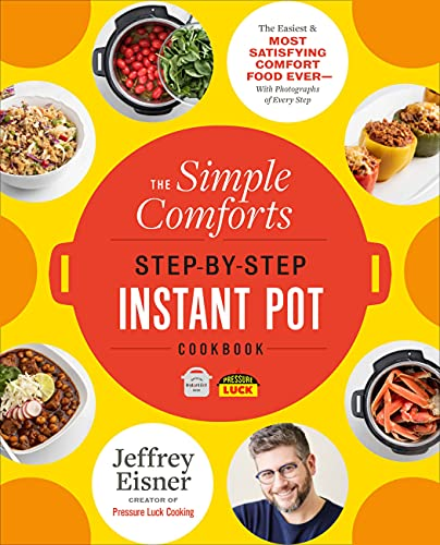 The Simple Comforts Step-by-Step Instant Pot Cookbook: The Easiest and Most Satisfying Comfort Food Ever — With Photographs of Every Step (English Edition)