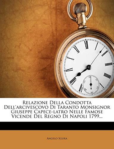 Relazione Della Condotta Dellarcivescovo Di Taranto Monsignor Giuseppe Capece Latro Nelle Famose Vicende Del Regno Di Napoli 1799