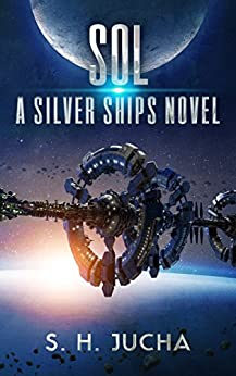 Sol (The Silver Ships Book 5) by [S. H. Jucha]