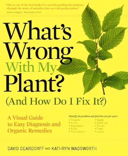 Compare Textbook Prices for What's Wrong With My Plant? And How Do I Fix It?: A Visual Guide to Easy Diagnosis and Organic Remedies What's Wrong Series 13648th Edition ISBN 8601411028687 by Deardorff, David,Wadsworth, Kathryn