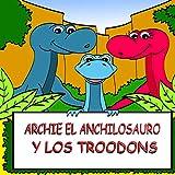 Archie el Anchilosauro y los Troodons: Una Historia Ilustrada de Dinosaurios para Niños (Aventura de Dinosaurios para niños nº 1) (Spanish Edition)