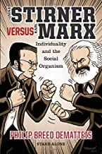 Max Stirner  Versus  Karl Marx: Individuality  and the  Social Organism (Stand Alone)