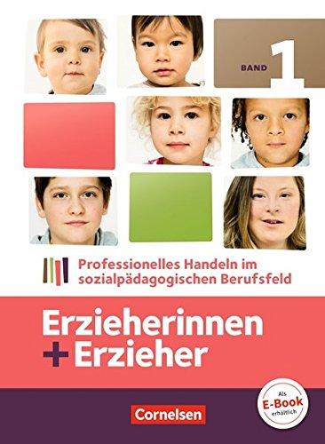 Erzieherinnen + Erzieher: Band 1 - Professionelles Handeln im sozialpädagogischen Berufsfeld: Fachbuch (Erzieherinnen + Erzieher / Bisherige Ausgabe)