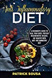 Anti Inflammatory Diet: a Beginner's Guide to Heal Your Body, Prevent Degenerative Disease, Eat Healthy With Anti Inflammatory Diet
