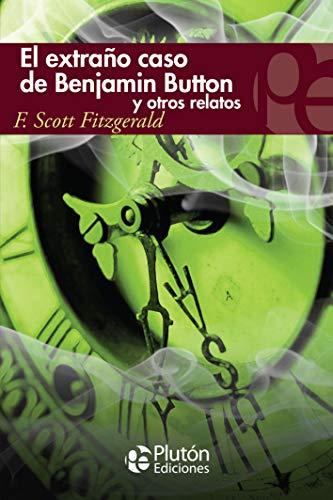 El extraño Caso De Benjamin Button y otros Relatos (Colección Eterna)