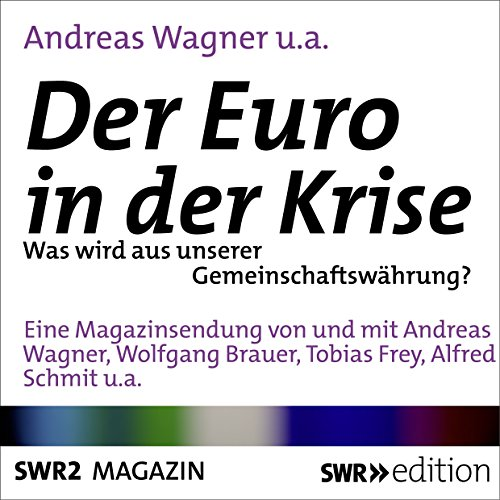 Der Euro in der Krise     Was wird aus unserer Gemeinschaftswährung?              By:                                                                                                                                 Andreas Wagner,                                                                                        Wolfgang Brauer,                                                                                        Tobias Frey,                   and others                          Narrated by:                                                                                                                                 Andreas Wagner,                                                                                        Wolfgang Brauer,                                                                                        Tobias Frey,                   and others                 Length: 24 mins     Not rated yet     Overall 0.0