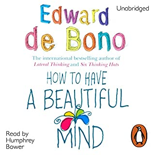 How to Have a Beautiful Mind                   By:                                                                                                                                 Edward De Bono                               Narrated by:                                                                                                                                 Humphrey Bower                      Length: 5 hrs and 19 mins     56 ratings     Overall 3.3