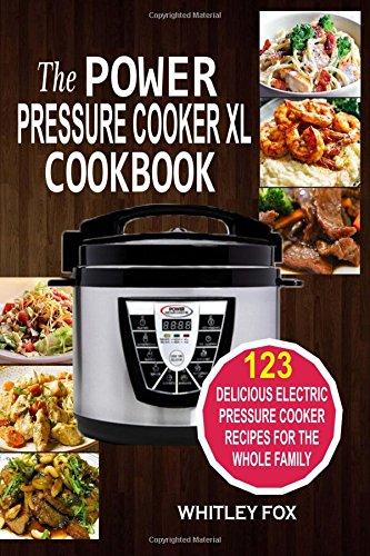 The Power Pressure Cooker XL Cookbook: 123 Delicious Electric Pressure...