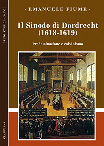 Il sinodo di Dordrecht (1618-1619). Predestinazione e calvinismo