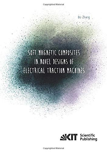 Soft Magnetic Composites in Novel Designs of Electrical Traction Machines