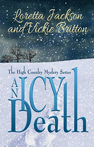 Book: An Icy Death - The High Country Mystery Series (The High Country Mystery Series Book 5) by Loretta Jackson and Vickie Britton