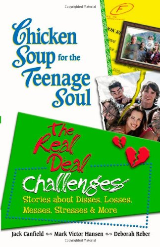 Chicken Soup for the Teenage Soul: The Real Deal Challenges, Stories About Disses, Losses, Messes, Stresses & More (Chicken Soup for the Soul)