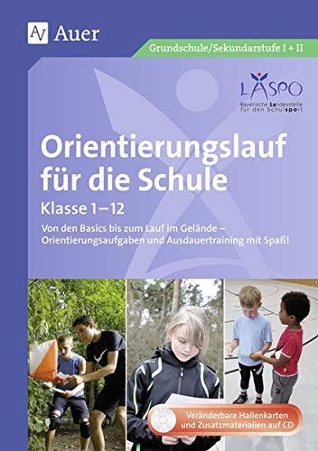 Orientierungslauf für die Schule: Von den Basics bis zum Lauf im Gelände - Orientier ungsaufgaben und Ausdauertraining mit Spaß! (Alle Klassenstufen): ... mit Spaß! (1. bis 10. Klasse)