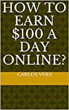 How to earn $100 a day online? (English Edition)