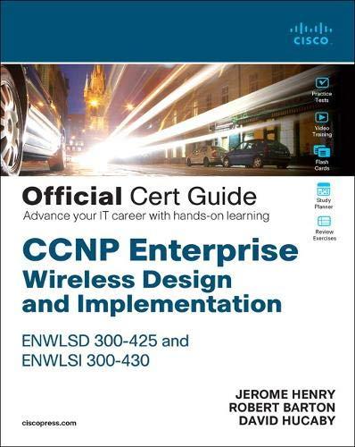 CCNP Enterprise Wireless Design and Implementation Enwlsd 300-425 and Enwlsi 300-430 Official Cert Guide: Designing & Implementing Cisco Enterprise ... Cisco Enterprise Wireless Networks