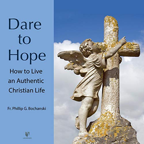Dare to Hope: How to Live an Authentic Christian Life copertina