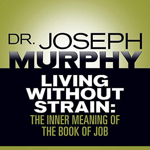 Living Without Strain     The Inner Meaning of the Book of Job              By:                                                                                                                                 Dr. Joseph Murphy                               Narrated by:                                                                                                                                 Sean Pratt                      Length: 3 hrs and 29 mins     Not rated yet     Overall 0.0