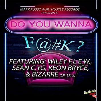 Do You Wanna F@#k? (feat. Wiley F.L.E.W,  Sean C, YG, Keon Bryce & Bizarre)