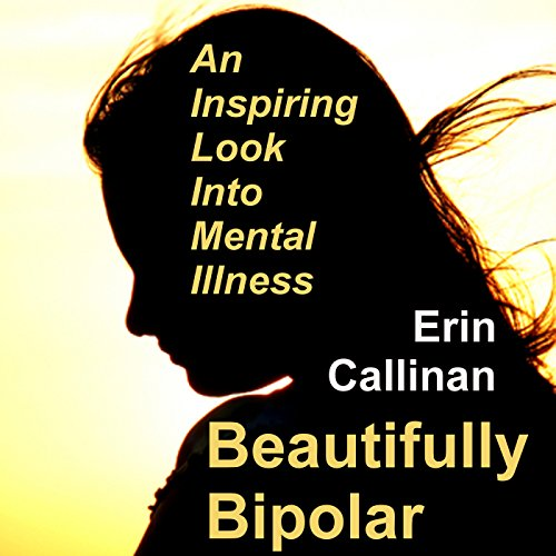 Beautifully Bipolar: An Inspiring Look into Mental Illness audiobook cover art