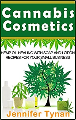 Cannabis Cosmetics: Hemp Oil Healing with Soap and Lotion Recipes for your Small Business (Thermal Mermaid Book 4) by Speckled Egg Publishing