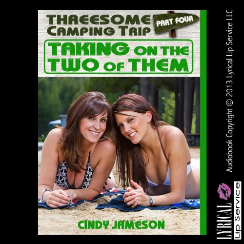 Taking on the Two of Them     A First Threesome Erotica Story, Part 4              By:                                                                                                                                 Cindy Jameson                               Narrated by:                                                                                                                                 Nichelle Gregory                      Length: 17 mins     1 rating     Overall 5.0