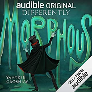 Differently Morphous                   By:                                                                                                                                 Yahtzee Croshaw                               Narrated by:                                                                                                                                 Yahtzee Croshaw                      Length: 10 hrs and 23 mins     1,547 ratings     Overall 4.5