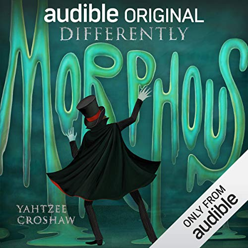 Differently Morphous                   By:                                                                                                                                 Yahtzee Croshaw                               Narrated by:                                                                                                                                 Yahtzee Croshaw                      Length: 10 hrs and 23 mins     1,540 ratings     Overall 4.5