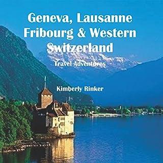 Geneva, Lausanne, Fribourg & Western Switzerland Travel Adventures cover art