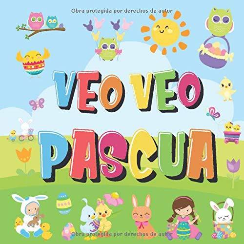 Veo Veo - Pascua: ¿Puedes Encontrar el Conejito, el Huevo de Colores y Los Dulces? | ¡Un Divertido Libro de Actividades de Pascua para Niños de 2 a 5 Años!