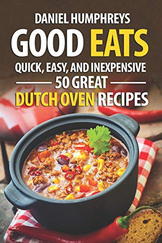 Good Eats: Quick, Easy, and Inexpensive; 50 Great Dutch Oven Recipes Iowa