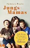 Jungs-Mamas: Jede Menge Anregungen für ein schönes Leben mit Söhnen