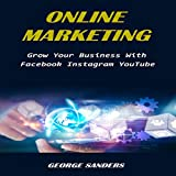 Online Marketing: Grow Your Business with Facebook, Instagram, YouTube
