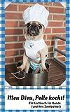 Mon Dieu, Pelle kocht!: Ein Kochbuch für Hunde (und ihre Zweibeiner)