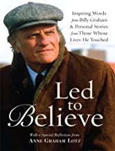 Led to Believe: Inspiring Words from Billy Graham & Personal Stories from Those Whose Lives He Touched With a Special Reflection from Anne Graham Lotz (Christian Large Print Softcover)