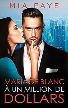 Mariage blanc à un million de dollars par [Mia Faye]