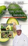 mas de 245 Recetas con Aguacate para tus Comidas Saludables: excelentes para toda la familia, saludables y faciles de preparar